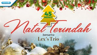 45 Menit Natal Terindah - Lex's Trio (with lyric)