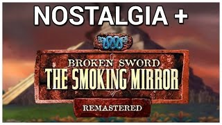 Nostalgia + Broken Sword 2 - The Smoking Mirror: Remastered