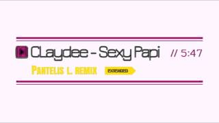 Claydee - Sexy Papi (Pantelis L Remix) Extended Version (Mastered)