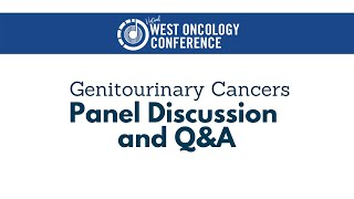 2021 West Oncology | Genitourinary Cancers | Panel Discussion and Q&A