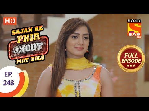 Sajan Re Phir Jhoot Mat Bolo – Ep 248 – Full Episode – 9th May, 2018