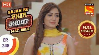 Sajan Re Phir Jhoot Mat Bolo - Ep 248 - Full Episode - 9th May, 2018