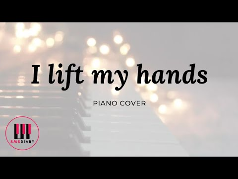 """""""I Lift My Hands"""" - Chris Tomlin (Piano Cover by SMSDiary)"""
