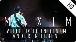 MAXIM - Vielleicht in einem anderen Leben (Live)