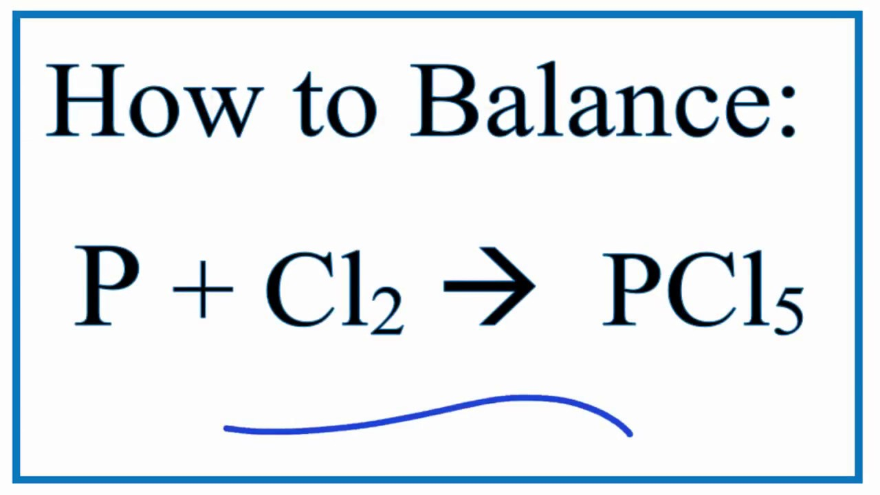 Balance P Cl2 Pcl5 Phosphorous And Chlorine Gas Youtube