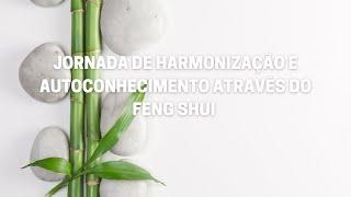 JORNADA DE HARMONIZAÇÃO E AUTOCONHECIMENTO ATRAVÉS DO FENG SHUI