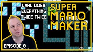 Larl Does Everything Twice Twice - Mario Maker [Episode 8]