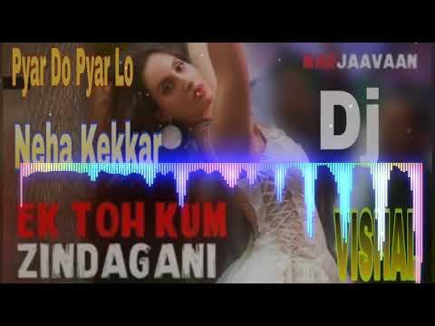 ek-toh-kum-zindagani-pyar-do-pyar-lo--(marjaavaan)(neha-kekkar-hindi-new-dj-song)toing-jbl-blast-mix