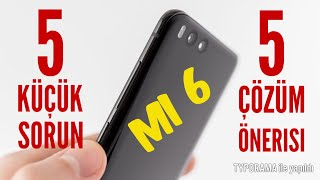 Xiaomi Mi 6 || 5 Küçük Problem ve Çözüm Önerileri