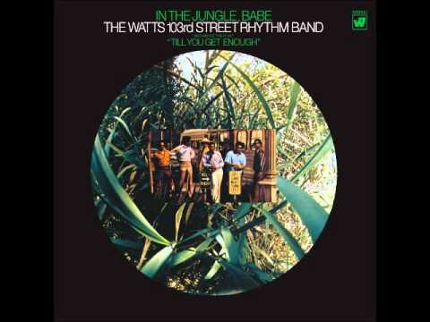 The Watts 103rd St Rhythm Band, -- Till You Get Enough