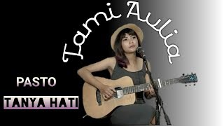 Download lagu Tanya Hati Pasto - Cover Tami Aulia