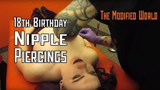 18th Birthday Nipple Piercings 3- THE MODIFIED WORLD