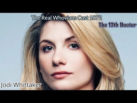 The Real Whovians Cast 1072: Jodie Whittaker Is The 13th Doctor!