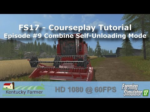 FS17 Courseplay Tutorial #9 Combine Self-Unloading Mode
