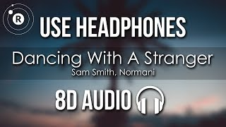 Sam Smith, Normani - Dancing With A Stranger (8D AUDIO)