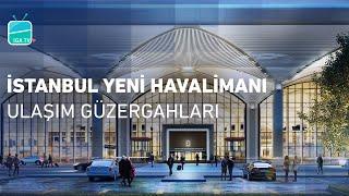 İstanbul Yeni Havalimanı Ulaşım Güzergahları | Tra...