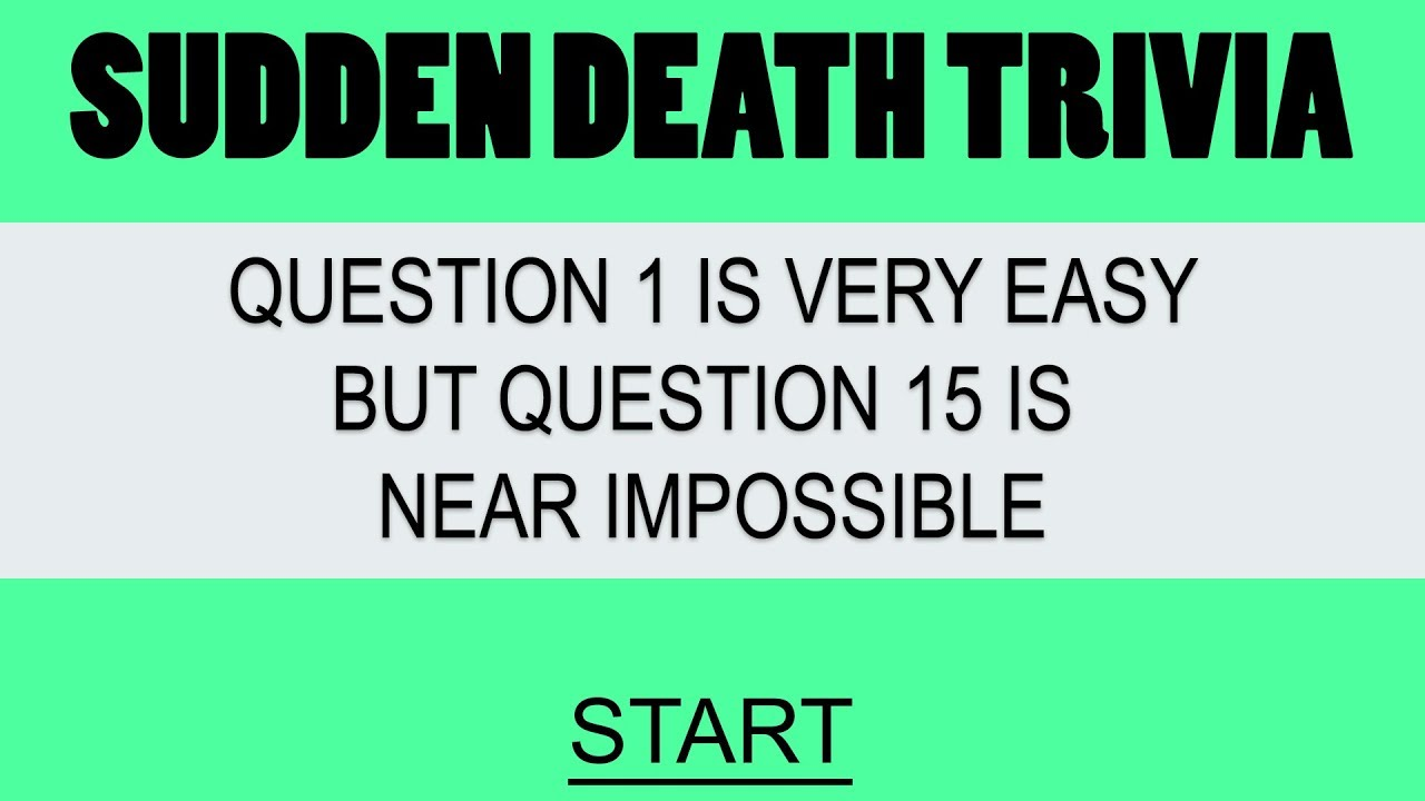 Sudden Death Quiz - 15 questions from simple to hard