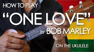 """How to play """"One Love"""" by Bob Marley on the Ukulele"""