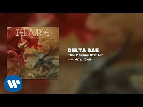 Delta Rae - The Meaning Of It All [Official Audio]