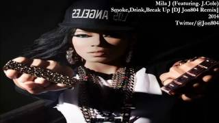 Mila J - Smoke, Drink, Break Up (Featuring. J.Cole) {REMIX) [DJ Jon804 Remix]