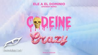 Ele A El Dominio - Codeine Crazy 🍬(Spanish Remix)
