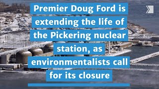 Premier Doug Ford is extending the life of the Pickering nuclear station