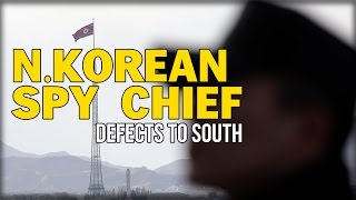 N.KOREAN SPY CHIEF DEFECTS TO SOUTH