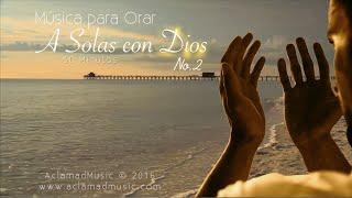 MÚSICA PARA ORAR ♫ A Solas con Dios No.2 | 30 MIN [OFICIAL HD]
