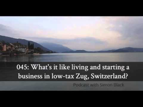 045 What's it like living and starting a business in low-tax Zug, Switzerland?