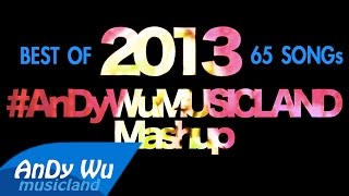 Mashup 2013 (Best 60+ Pop Songs) - #AnDyWuMUSICLAND Mashup