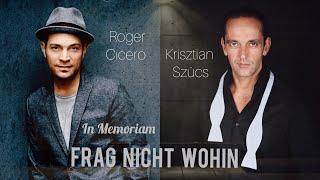 Kristian feat. Roger Cicero: FRAG NICHT WOHIN  (In Memoriam - Duett Version)