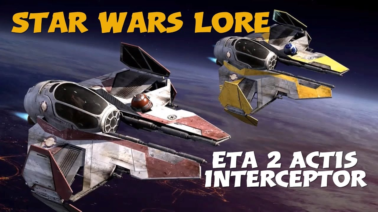 eta 2 actis interceptor star wars lore starfighters youtube
