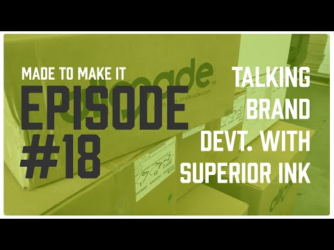 Ep. 17 - Made To Make It - Brand Development with Superior Ink Screen Printing