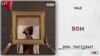Wale - BGM (Wow... that's crazy)
