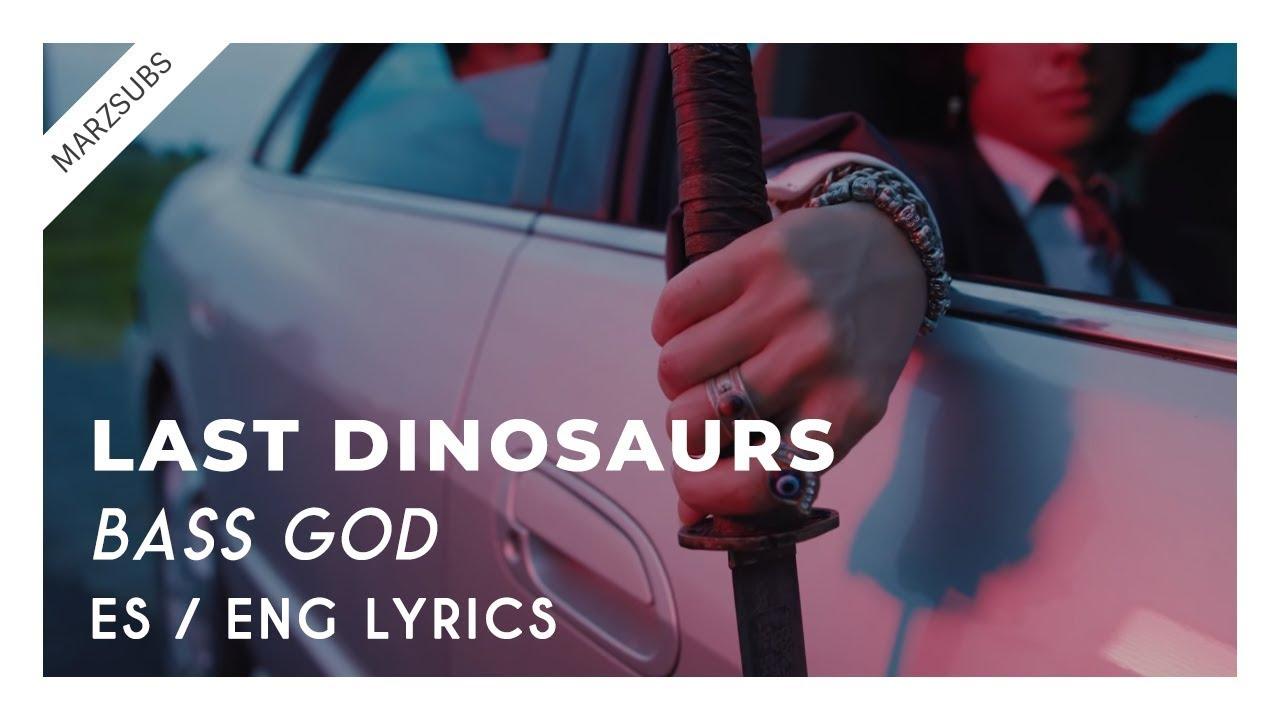 Last Dinosaurs - Bass God // Lyrics - Letra