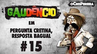 Gaudencio - Pergunta Cretina Resposta Bagual #15