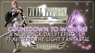 Countdown to FFTCG Worlds: A New Deck Every Day! Ep 1: Ice/Lightning FFXIII Trip The Light Fantastic