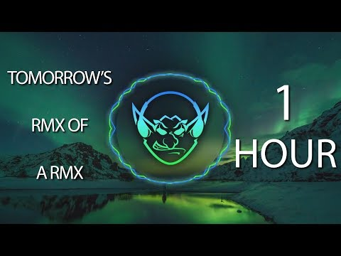 Tomorrow's Rmx of a Rmx (Goblin Mashup) 【1 HOUR】