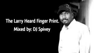 The Larry Heard Finger Print (A Deep, Soulful House Mix) by DJ Spivey