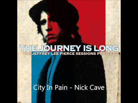Nick Cave - City In Pain | The Jeffrey Lee Pierce Sessions Project