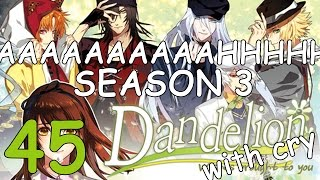 Season 3 Begins! - DANDELION W/ CRY - Part 45