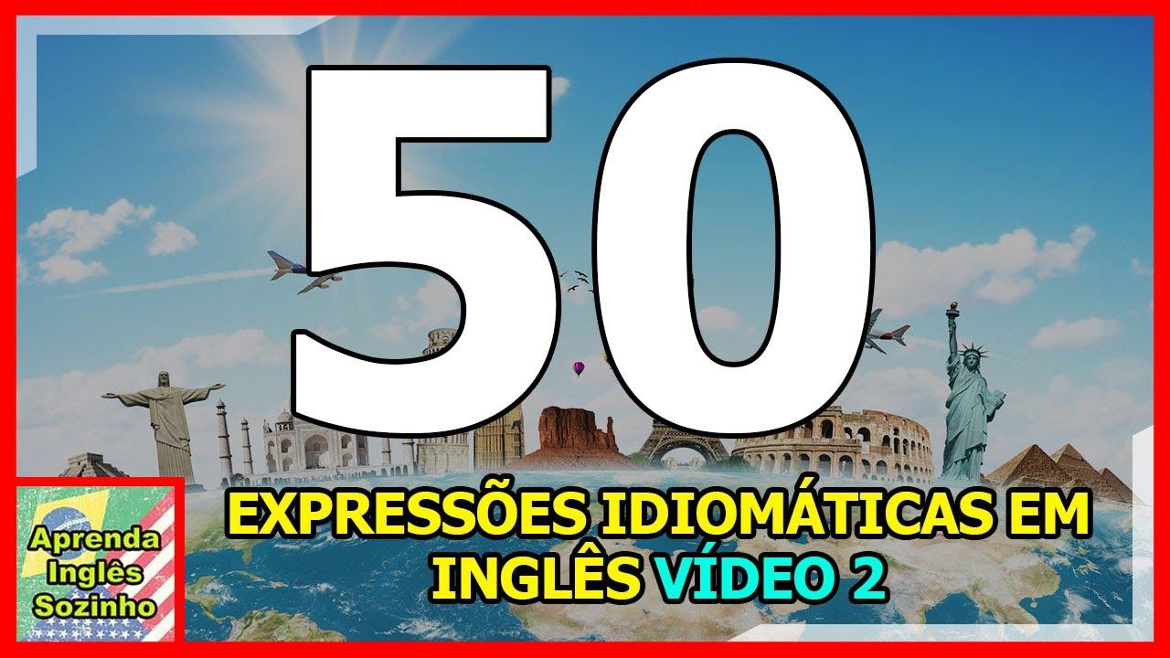50 EXPRESSÕES IDIOMÁTICAS EM INGLÊS - Vídeo 2