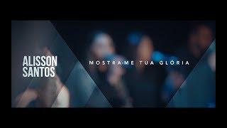 Alisson Santos - Mostra me Tua Gloria - Clip Oficial