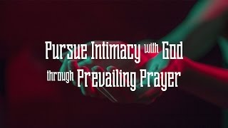 Pursue Intimacy with God through Prevailing Prayer - Peter Tan-chi