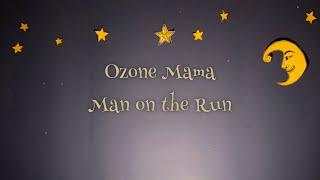 Ozone Mama - Man On The Run (Lyric)