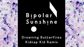 Bipolar Sunshine - Drowning Butterflies (Kidnap Kid Remix)