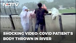 Shocking Video Shows Covid Patient's Body Being Thrown In River In UP