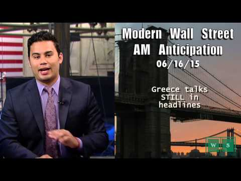 Modern Wall Street AM Anticipation: June 16, 2015