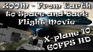 ZOOM - From earth to space and back - Flight movie in one shot (X-plane 10)