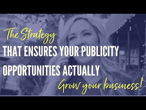 The strategy that ensures your publicity opportunities actually grow your business!
